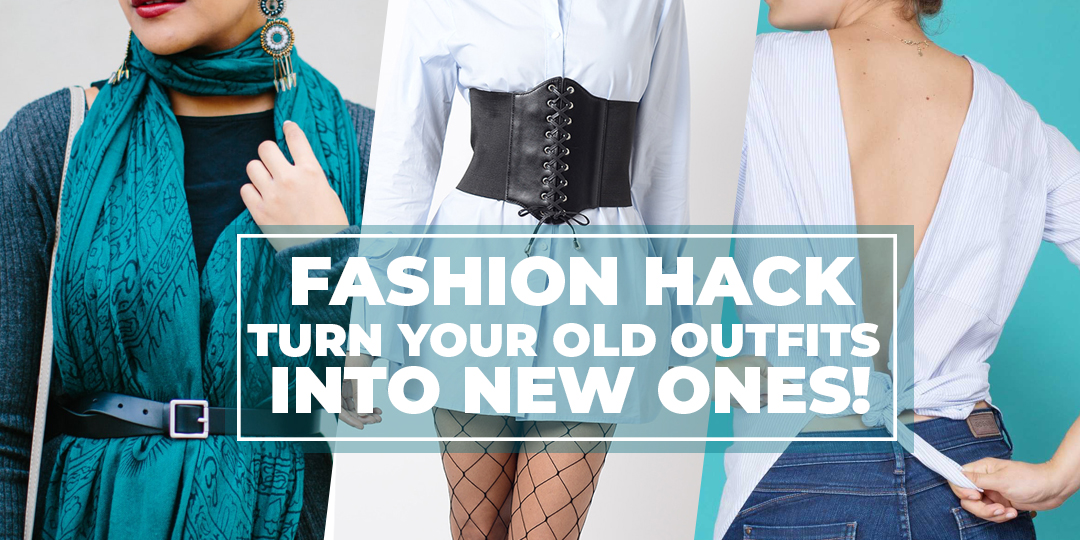 Fashion hacks : Turn your old outfits into new outfits